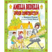 Amelia Bedelia Under Construct by Parish/Sweat