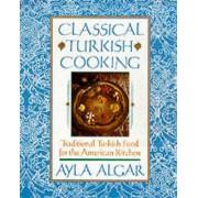 Classical Turkish Cooking by Ayla Esen Algar