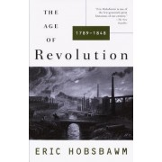 The Age of Revolution 1789-1848 by E. J Hobsbawm