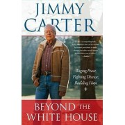 Beyond the White House by President Jimmy Carter
