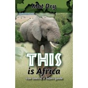 This Is Africa: True Tales of a Safari Guide