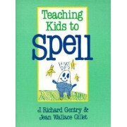 Teaching Kids to Spell by J.Richard Gentry