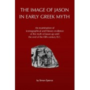 The Image of Jason in Early Greek Myth by Simon Spence