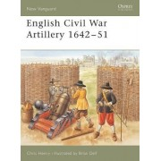 English Civil War Artillery, 1642-1651 by C. Henry