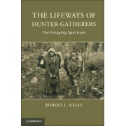 The Lifeways of Hunter-Gatherers by Dr. Robert L. Kelly