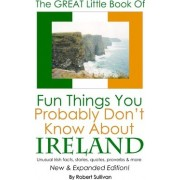 The Great Little Book of Fun Things You Probably Don't Know about Ireland by Robert Sullivan