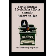 What If Someday I Could Make a Movie by Co-Author Robert Geller