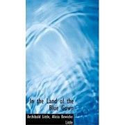 In the Land of the Blue Gown by Alicia Bewicke Little Archiba Little