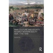 War, Culture and Society in Early Modern South Asia, 1740-1849 by Dr. Kaushik Roy