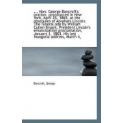 ... Hon. George Bancroft's Oration, Pronounced in New York, April 25, 1865, at the Obsequies of Abra by Bancroft George