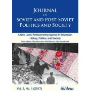 Journal of Soviet and Post-Soviet Politics and S - 2017/1: A New Land: Rediscovering Agency in Belarusian History, Politics, and Society by Julie Fedor