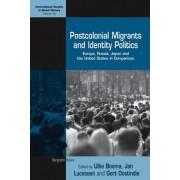 Postcolonial Migrants and Identity Politics by Ulbe Bosma