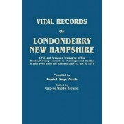 Vital Records of Londonderry, New Hampshire. a Full and Accurate Transcript of the Births, Marriage Intentions, Marriages and Deaths in This Town from by Daniel Gage Annis