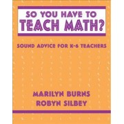 So You Have to Teach Math by Marilyn Burns