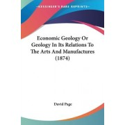 Economic Geology or Geology in Its Relations to the Arts and Manufactures (1874) by Co-Director Media South Asia Project Institute of Development Studies David Page
