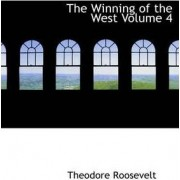 The Winning of the West Volume 4 by Theodore Roosevelt