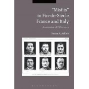 Misfits in Fin-de-Siecle France and Italy by Susan A. Ashley