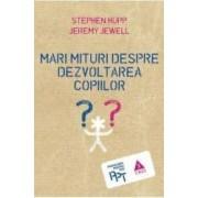 Mari mituri despre dezvoltarea copiilor - Stephen Hupp Jeremy Jewell