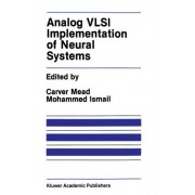Analog VLSI Implementation of Neural Systems by C. Mead