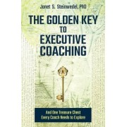 The Golden Key to Executive Coaching...and One Treasure Chest Every Coach Needs to Explore by Janet S Steinwedel