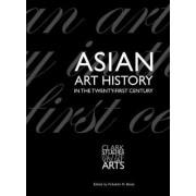 Asian Art History in the Twenty-First Century by Vishakha N. Desai