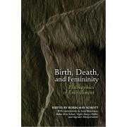 Birth, Death, and Femininity by Robin May Schott