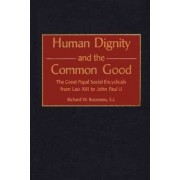 Human Dignity and the Common Good by Richard W. Rousseau