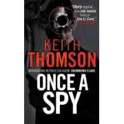 Once a Spy by Dr Keith Thomson