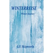Winterreise - Winter Journey by G F Skipworth