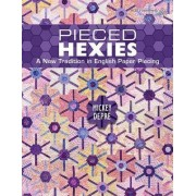 Pieced Hexies - A New Tradition in English Paper Piecing by Mickey Depre