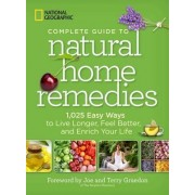 National Geographic Complete Guide to Natural Home Remedies by National Geographic