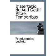 Dissertatio de Auli Gellii Vitae Temporibus by Friedlaender Ludwig