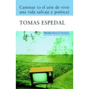 Caminar (o el arte de vivir una vida salvaje y poetica)/ Walk (or the art of living a wild life and poetry) by Tomas Espedal