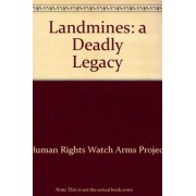 Landmines: a Deadly Legacy by Human Rights Watch Arms Project