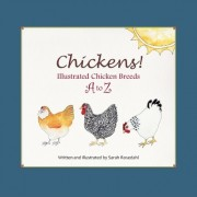 Chickens! Illustrated Chicken Breeds A to Z by Sarah Rosedahl