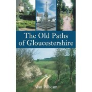 The Old Paths of Gloucestershire by Alan Pilbeam