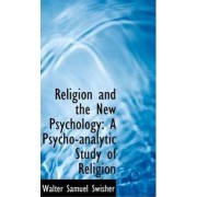 Religion and the New Psychology by Walter Samuel Swisher