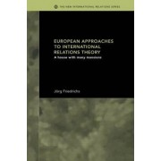 European Approaches to International Relations Theory by Jorg Friedrichs