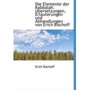Elemente Der Kabbalah. Bersetzungen, Erlauterungen Und Abhandlungen Von Erich Bischoff by Erich Bischoff