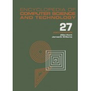 Encyclopedia of Computer Science and Technology: Supplement 12: Artificial Intelligence and ADA to Systems Integration: Concepts: Methods, and Tools Volume 27 by Allen Kent
