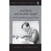 Karl Barth and the Fifth Gospel by Mark S. Gignilliat