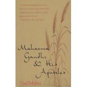 Mahatma Gandhi & His Apostles by Ved Mehta