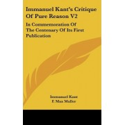 Immanuel Kant's Critique of Pure Reason V2 by Immanuel Kant