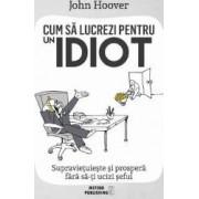 Cum sa lucrezi pentru un idiot - John Hoover
