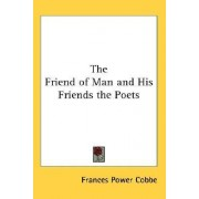 The Friend of Man and His Friends the Poets by Frances Power Cobbe