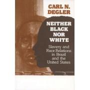 Neither Black Nor White by Carl N. Degler