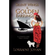 Silent Wings and Golden Earrings by Lorraine Johan