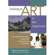 Looking at Art in the Classroom by Rebecca Shulman Herz