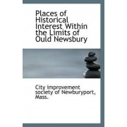 Places of Historical Interest Within the Limits of Ould Newsbury by Mass Improvement Society of Newburyport