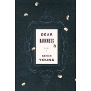 Dear Darkness by Teaches in the Department of Sociology Kevin Young